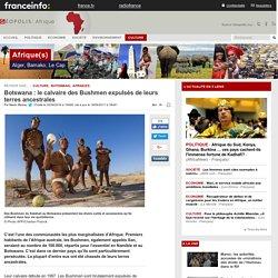 Botswana : le calvaire des Bushmen expulsés de leurs terres ancestrales