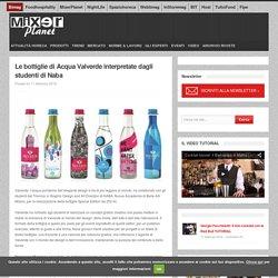 Le bottiglie di Acqua Valverde interpretate dagli studenti di Naba - Mixer Planet