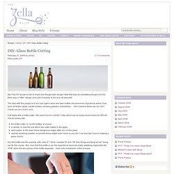 DIY- Glass Bottle Cutting : Zellaguide- your new BFF