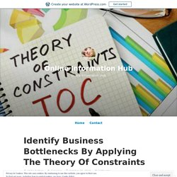 Identify Business Bottlenecks By Applying The Theory Of Constraints