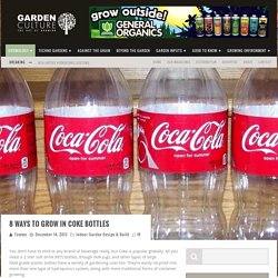8 Ways to Grow In Coke Bottles - Garden Culture Magazine