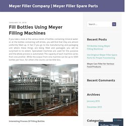 Fill Bottles Using Meyer Filling Machines