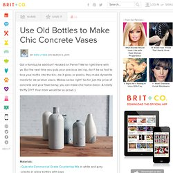 Use Old Bottles to Make Chic Concrete Vases