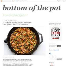bottom of the pot: A SWISS CHARD SEDUCTION - A SHRIMP AND QUINOA PAELLA - FUN FRIDAYS