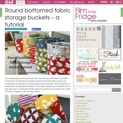 Round bottomed fabric storage buckets – a tutorial