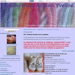 XVI - Bottons tricotés avec 5 aiguilles - L'atelier tricot de Mam' Yveline.