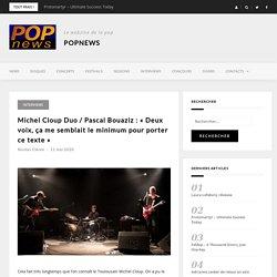 Michel Cloup Duo / Pascal Bouaziz : « Deux voix, ça me semblait le minimum pour porter ce texte » – POPnews