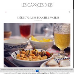 Idées d'amuses bouches faciles - Les Caprices d'Iris, blog mode ParisLes Caprices d'Iris, blog mode Paris