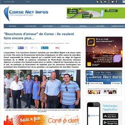"""""""Bouchons d'amour"""" de Corse : Ils veulent faire encore plus..."""