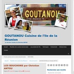 LES BOUCHONS par Christian ANTOU – GOUTANOU Cuisine de l'île de la Réunion