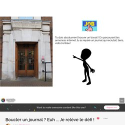 Boucler un journal ? Euh ... Je relève le défi ! by Mme Fouques on Genially
