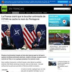 La France craint que le bouclier antimissile de l'OTAN ne cache la main du Pentagone