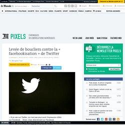 Levée de boucliers contre la « facebookisation» de Twitter