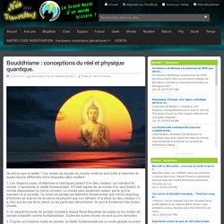 Bouddhisme : conceptions du réel et physique quantique.