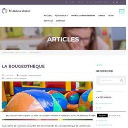 la bougeothèque,article de Stéphanie Disant, spécialiste EAJE