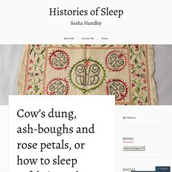 Cow's dung, ash-boughs and rose petals, or how to sleep safely in early modern England – Histories of Sleep