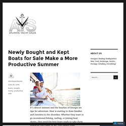 Newly Bought and Kept Boats for Sale Make a More Productive Summer – Atlanta Yacht Sales