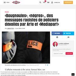«Bougnoules», «nègres»… des messages racistes de policiers dévoilés par Arte et «Mediapart»