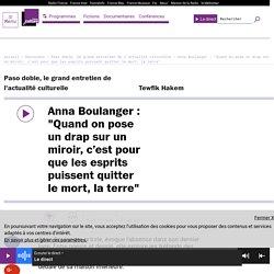 """Anna Boulanger : """"Quand on pose un drap sur un miroir, c'est pour que les esprits puissent quitter le mort, la terre"""""""