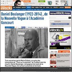 Daniel Boulanger (1922-2014) , de la Nouvelle Vague à l'Académie Goncourt