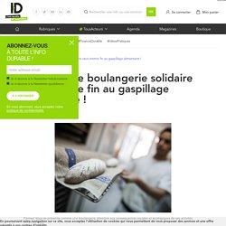 LINFODURABLE 25/01/21 À Paris, une boulangerie solidaire veut mettre fin au gaspillage alimentaire !