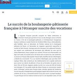 Le succès de la boulangerie-pâtisserie française à l'étranger suscite des vocations - le Parisien