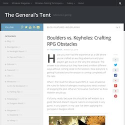 Boulders v Keyholes: RPG Obstacles - The General's Tent