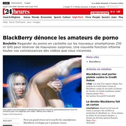 Boulette: BlackBerry dénonce les amateurs de porno - High-Tech