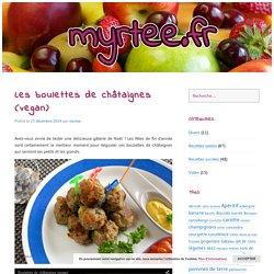 Les boulettes de châtaignes (vegan)