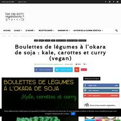 Boulettes de légumes à l'okara de soja : kale, carottes et curry (vegan)
