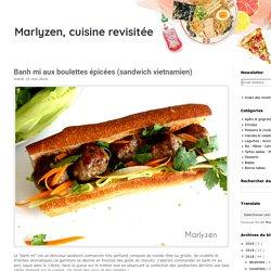 , cuisine revisitée: Banh mi aux boulettes épicées (sandwich vietnamien)
