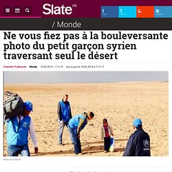 Ne vous fiez pas à la bouleversante photo du petit garçon syrien traversant seul le désert