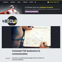 Comment l'UX bouleverse la communication