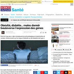 Obésité, diabète... moins dormir bouleverse l'expression des gènes