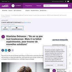 """Stanislas Dehaene : """"On ne va pas tout bouleverser. Mais il va falloir expérimenter, pour trouver de nouvelles solutions"""""""