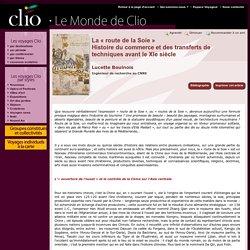 Lucette Boulnois, La « route de la Soie » Histoire du commerce et des transferts de techniques avant le XIe siècle - Clio - Voyage Culturel