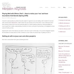Playing Well with Others: Part I – How to notice your 'nos' and have boundaries that liberate (Spring 2016) — Meredith Reynolds - Sex and Embodiment Coach - London