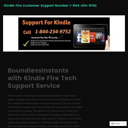 BoundlessInstants with Kindle Fire Tech Support Service – Kindle Fire Customer Support Number 1-844-234-9752