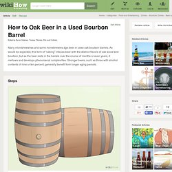 How to Oak Beer in a Used Bourbon Barrel (with pictures)