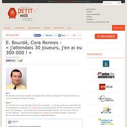 E. Bourdé, Cora Rennes : «j'attendais 30 joueurs, j'en ai eu 300 000 !»