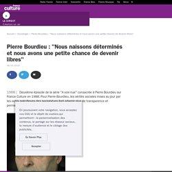 """Pierre Bourdieu : """"Nous naissons déterminés et nous avons une petite chance de devenir libres"""""""