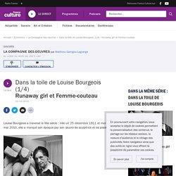 Dans la toile de Louise Bourgeois (1/4) : Runaway girl et Femme-couteau
