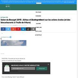 Salon du Bourget 2015 : Airbus et Boeing misent sur les avions écolos (et des biocarburants à l'huile de friture)