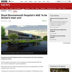 News: Royal Bournemouth to be main A&E hospital.