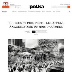 Bourses et prix photo: les appels à candidature du mois d'octobre – Polka Magazine