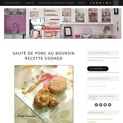 Sauté de porc au Boursin Recette Cookeo – Mimi Cuisine