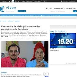 France 3 Alsace - Casse-tête, la série qui bouscule les préjugés sur le handicap
