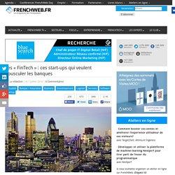 Les «FinTech» : ces start-ups qui veulent bousculer les banques