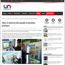 Pékin : le ticket de métro payable en bouteilles plastiquesUrbaNews.fr