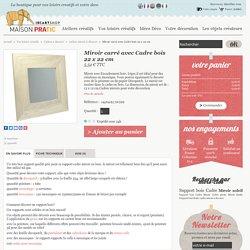 Miroir carré avec Cadre bois 22 x 22 cm - MAISON PRATIC - Boutique pour vos loisirs creatifs et votre deco